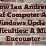 Slow Ian Andrews Leaf Computer And Windows Update Difficulties: A Minor Encounter